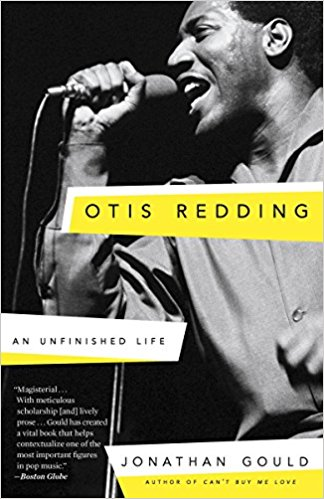 Jonathan Gould, OTIS REDDING: AN UNFINISHED LIFE Book Cover