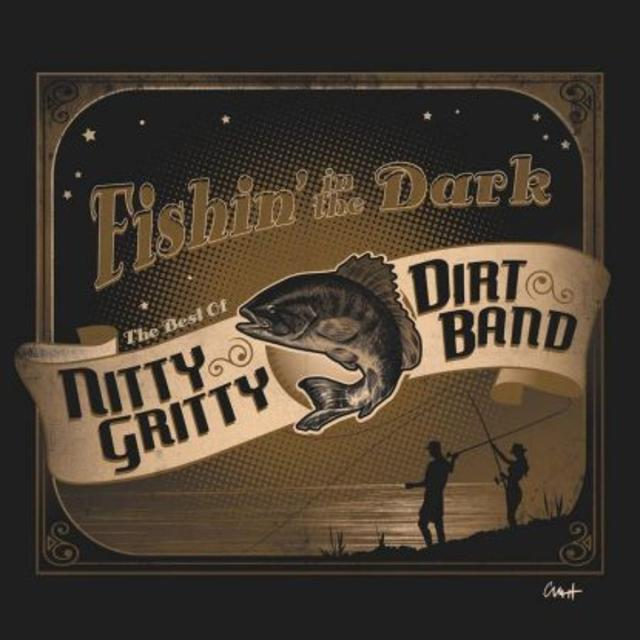 Now Available: FISHIN' IN THE DARK: THE VERY BEST OF NITTY GRITTY DIRT BAND