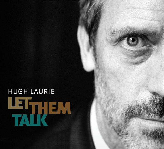 Hugh Laurie, LET THEM TALK