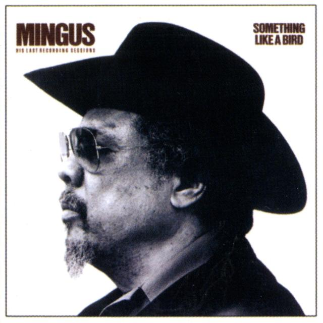 Charles Mingus - SOMETHING LIKE A BIRD Album Cover