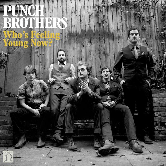 Punch Brothers WHO'S FEELING YOUNG NOW? Album Cover