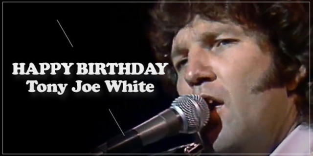 Happy Birthday, Tony Joe White