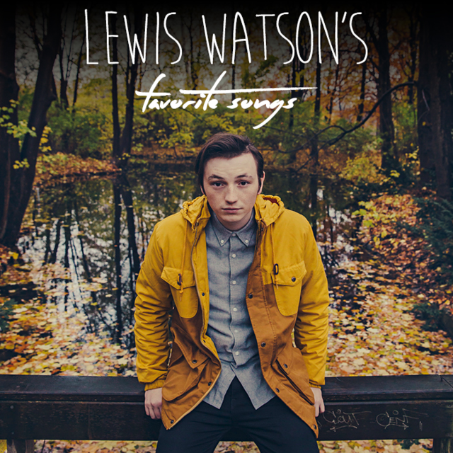 Playlist: Lewis Watson's Favorite Songs