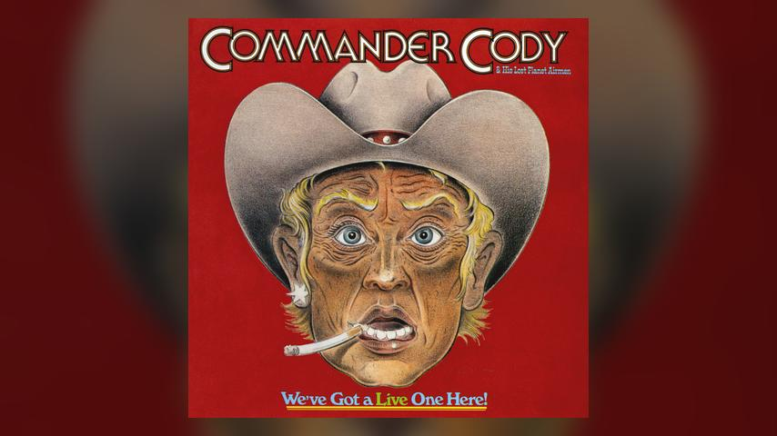 Commander Cody & His Lost Planet Airmen WE'VE GOT A LIVE ONE HERE! Cover
