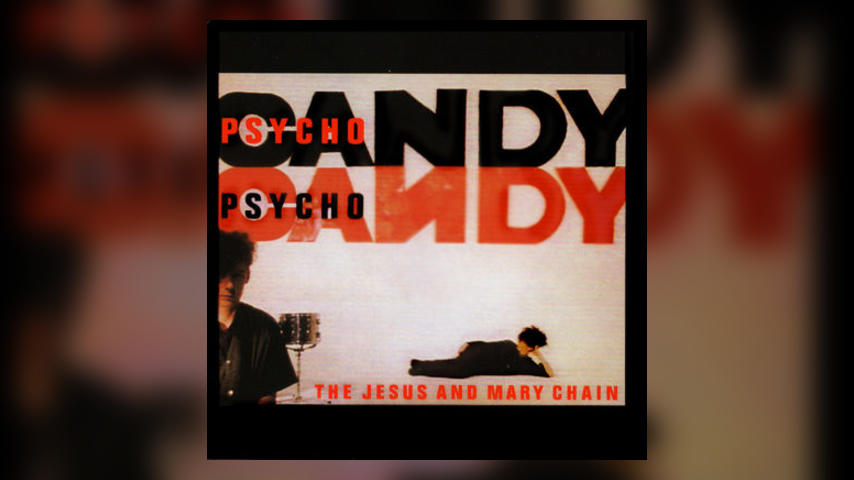 Happy Anniversary: The Jesus & Mary Chain, PSYCHOCANDY