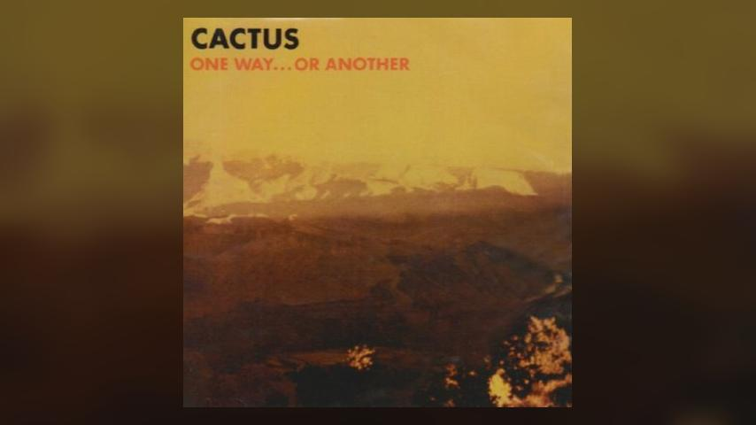 Happy 45th: Cactus, One Way…or Another