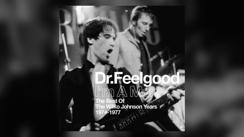 Now Available: Dr. Feelgood, I'm A Man (Best Of The Wilko Johnson Years 1974-1977)