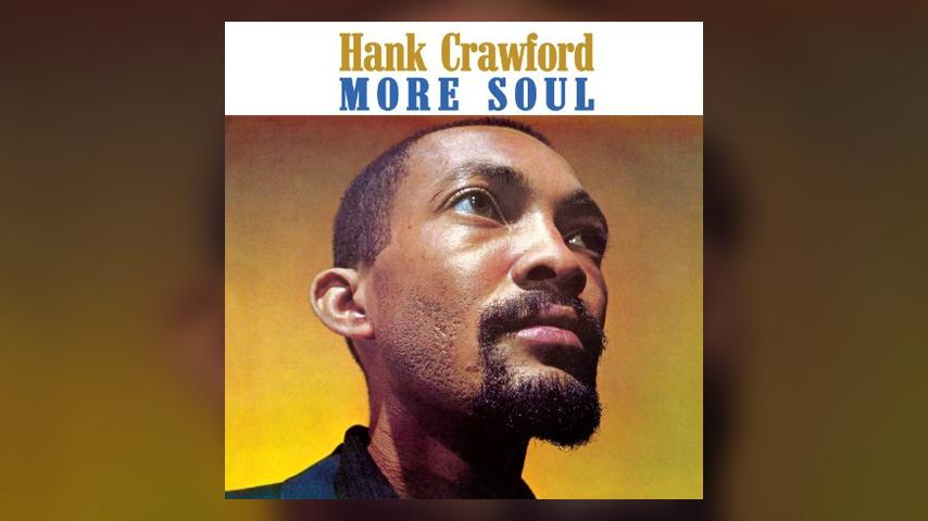 Happy 55th: Hank Crawford, More Soul