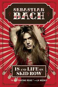 Sebastian Bach 18 AND LIFE ON SKID ROW Book Cover