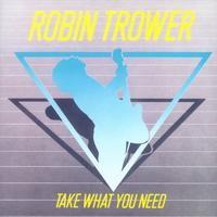 Robin Trower TAKE WHAT YOU NEED Cover