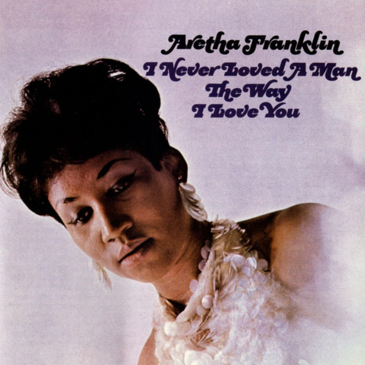 Aretha Franklin – I Never Loved A Man The Way I Love You*