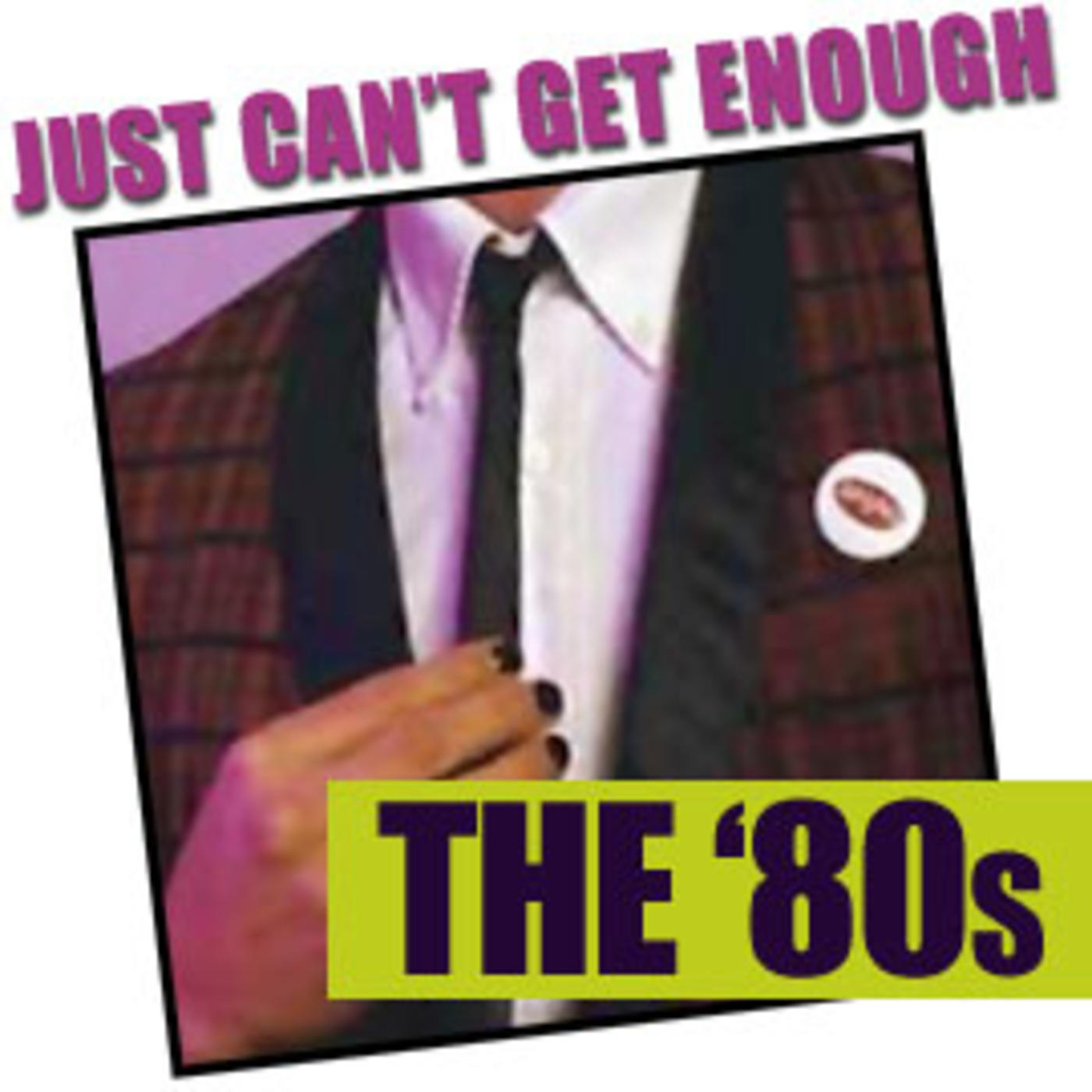 Just Can't Get Enough - The 80s - Presented By Slicing Up Eyeballs - Big Audio Dynamite, Talking Heads, Lords Of The New Church, Iggy Pop, Siouxsie And The Banshees, Pet Shop Boys